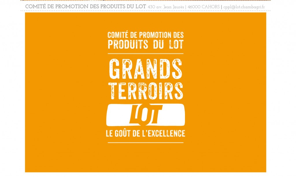 Identité graphique du Commité de la marque ombrelle, Grands Terroirs, le goût de l'excellence, qui rassemble les différentes filières de production AOC CAHORS Malbec, AOC des Coteaux du Quercy et l'IGP des Côtes du Lot, AOC des Noix du Périgord, IGP canards à foie gras du Sud-Ouest, l'AOC du Rocamadour, Le Porc au Grain du Sud-Ouest label rouge, l'IGP Melon du Quercy, l'IGP label Rouge de l'agneau du Quercy, le safran du Quercy et la truffe noire du Quercy. photos : Jérôme Morel.